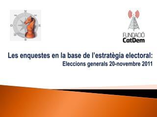 Les enquestes en la base de l'estratègia electoral: Eleccions generals 20-novembre 2011