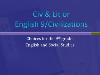 Civ  & Lit or  English 9/Civilizations