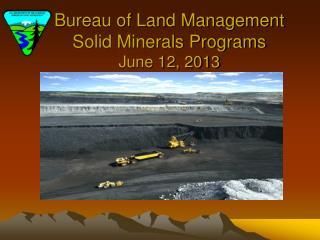 Bureau of Land Management Solid Minerals Programs June 12, 2013