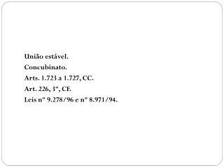União estável.  Concubinato.  Arts. 1.723 a 1.727, CC.  Art. 226, 3º, CF.