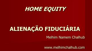 HOME EQUITY ALIENAÇÃO FIDUCIÁRIA