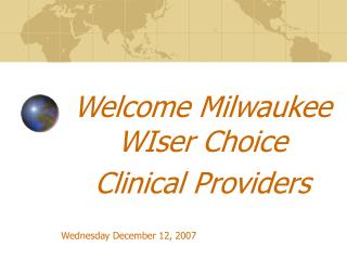 Welcome Milwaukee WIser Choice  Clinical Providers Wednesday December 12, 2007