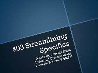 403 Streamlining Specifics