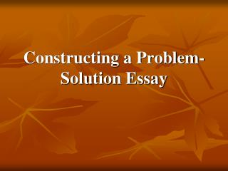 Constructing a Problem-Solution Essay