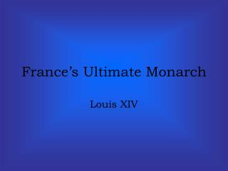 France s Ultimate Monarch