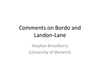 Comments on Bordo and Landon-Lane