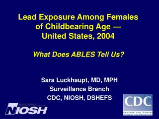 Lead Exposure Among Females  of Childbearing Age —  United States, 2004 What Does ABLES Tell Us?