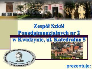 Zespół Szkół Ponadgimnazjalnych nr 2 w Kwidzynie, ul. Katedralna 5