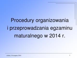 Procedury organizowania  i przeprowadzania egzaminu maturalnego w 2014 r.