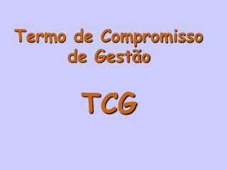 Termo de Compromisso de Gestão  TCG