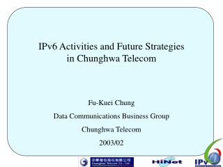 IPv6 Activities and Future Strategies in Chunghwa Telecom