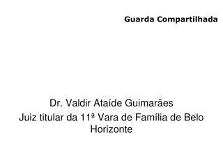Dr. Valdir Ata�de Guimar�es Juiz titular da 11� Vara de Fam�lia de Belo Horizonte
