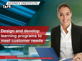Design and develop learning programs to meet customer needs