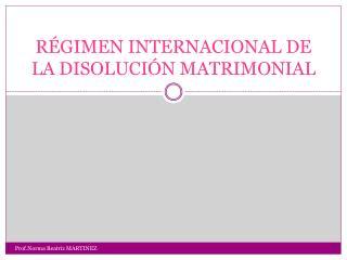 R�GIMEN INTERNACIONAL DE LA DISOLUCI�N MATRIMONIAL