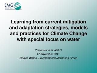 Presentation to WSLG 17 November 2011 Jessica Wilson, Environmental Monitoring Group