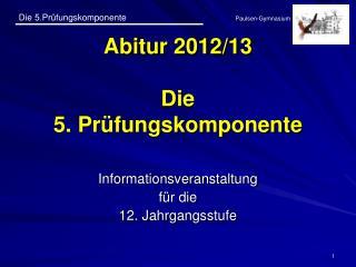 Abitur 2012/13 Die 5. Prüfungskomponente