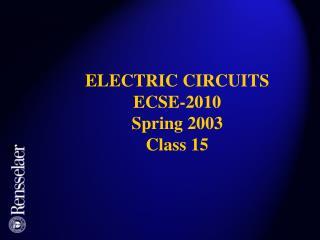 ELECTRIC CIRCUITS ECSE-2010 Spring 2003 Class 15