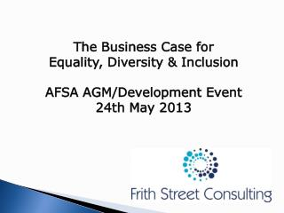 The Business Case for  Equality, Diversity & Inclusion AFSA AGM/Development Event  24th May 2013