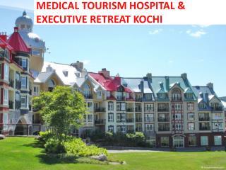 MEDICAL TOURISM HOSPITAL & EXECUTIVE RETREAT KOCHI