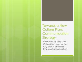 Towards a New Culture  Plan: Communication  Strategy