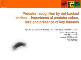 Petr Veselý, Michal M. Němec, Michaela Syrová, Roman S. Fuchs Center of Cognitive Ethology