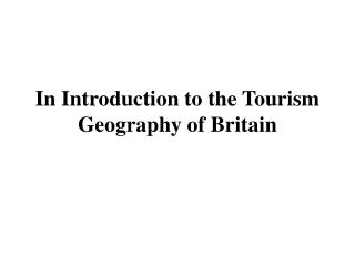 In Introduction to the Tourism Geography of Britain