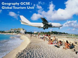 Geography GCSE : Global Tourism Unit