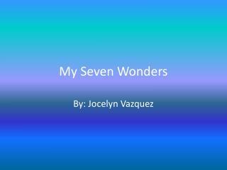 My Seven Wonders