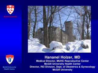Hananel Holzer, MD Medical Director, MUHC Reproductive Center McGill University Health Center