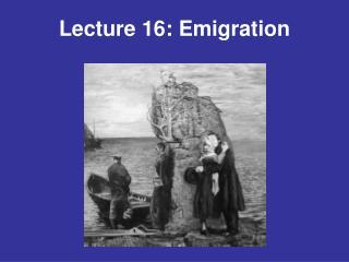 Lecture 16: Emigration