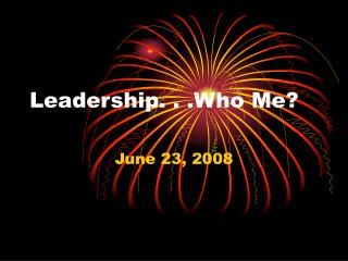 Leadership. . .Who Me?