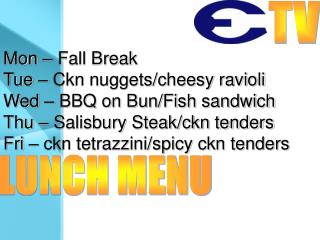 Mon – Fall Break Tue – Ckn nuggets/cheesy ravioli Wed – BBQ on Bun/Fish sandwich