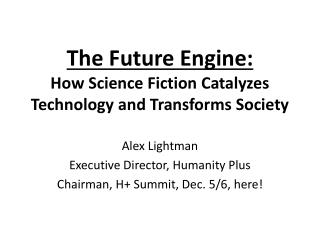 The Future Engine:  How Science Fiction Catalyzes Technology and Transforms Society