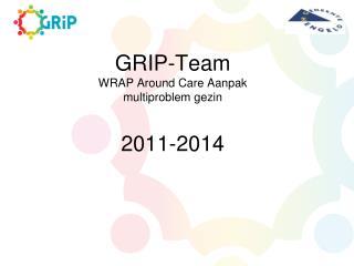 GRIP-Team WRAP Around Care Aanpak multiproblem gezin 2011-2014