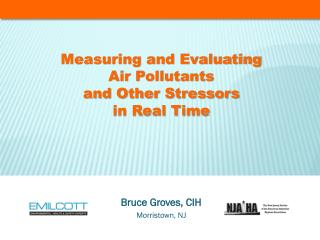 Measuring and Evaluating  Air Pollutants  and Other Stressors in Real Time