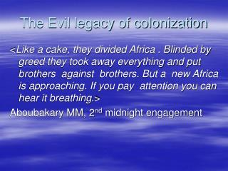 The Evil legacy of colonization