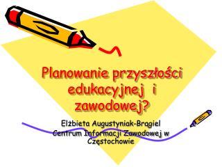 Planowanie przyszłości edukacyjnej  i zawodowej?