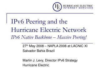 IPv6 Peering and the Hurricane Electric Network IPv6 Native Backbone � Massive Peering!