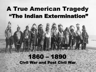 """A True American Tragedy """" The Indian Extermination"""""""
