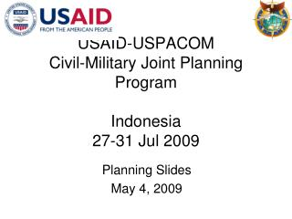 USAID-USPACOM Civil-Military Joint Planning Program Indonesia 27-31 Jul 2009