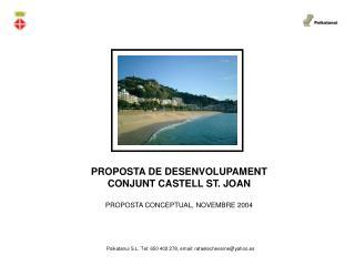 PROPOSTA DE DESENVOLUPAMENT CONJUNT CASTELL ST. JOAN PROPOSTA CONCEPTUAL, NOVEMBRE 2004