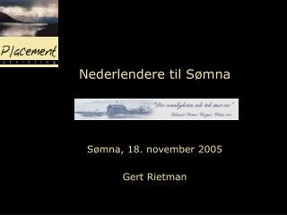 Nederlendere til Sømna Sømna, 18. november 2005 Gert Rietman
