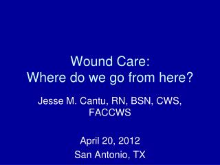 Wound Care: Where do we go from here?