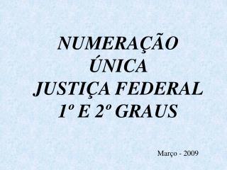 NUMERAÇÃO ÚNICA  JUSTIÇA FEDERAL 1º E 2º GRAUS
