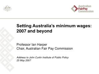 Setting Australia's minimum wages: 2007 and beyond Professor Ian Harper