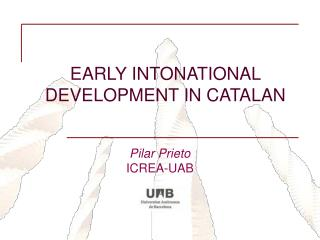 EARLY INTONATIONAL DEVELOPMENT IN CATALAN