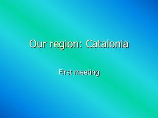 Our region :  Catalonia
