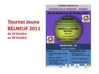Tournoi Jeune  BELNEUF 2011 du 23 Octobre  au 30 Octobre