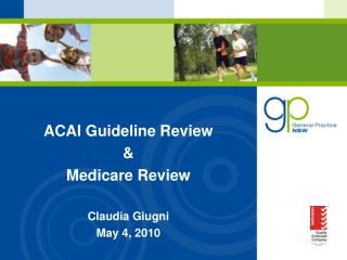 ACAI Guideline Review & Medicare Review Claudia Giugni May 4, 2010