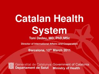 Catalan Health System Toni Dedeu, MD, Ph D, MSc Director of International Affairs and Cooperation